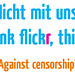 Nicht mit uns! Against censorship! Is flickr avoiding costs in account of us users? by lichtmaedel