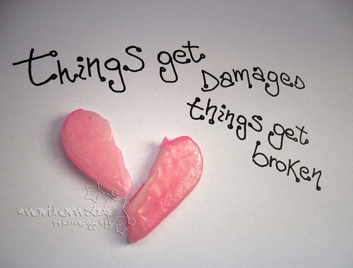 things get damaged, things get broken..