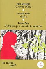 Paco Obregón, Grande Place. Lourdes Ortiz, Yudita. Teresa Calo, el día en que inventé tu nombre.