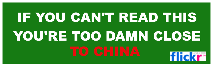 If you can't read this you are too damn close to China