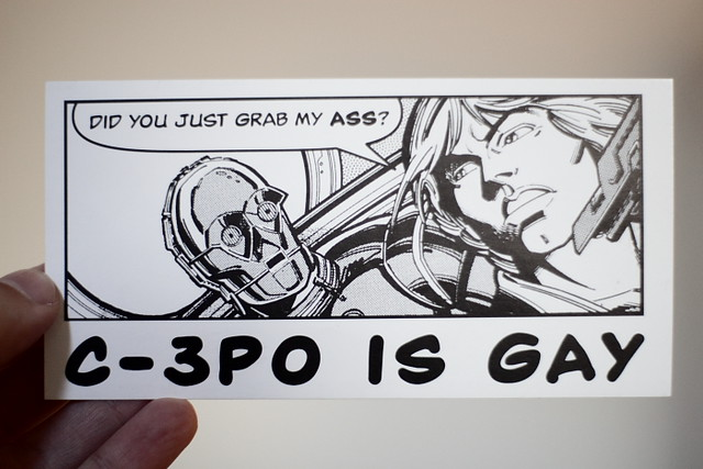 C3PO is gay. For Moxiee. I think I bought this at Y Que a long time ago in a ...