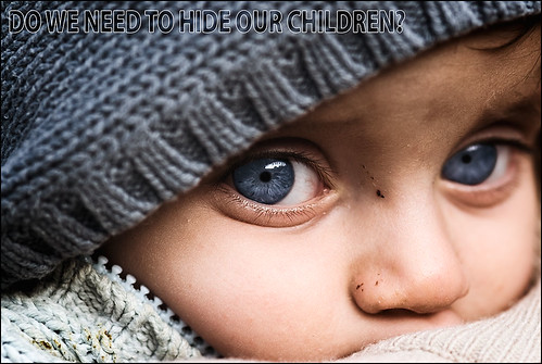 Do we need to hide our children?