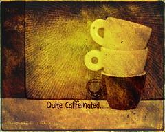 Quite Caffeinated...
