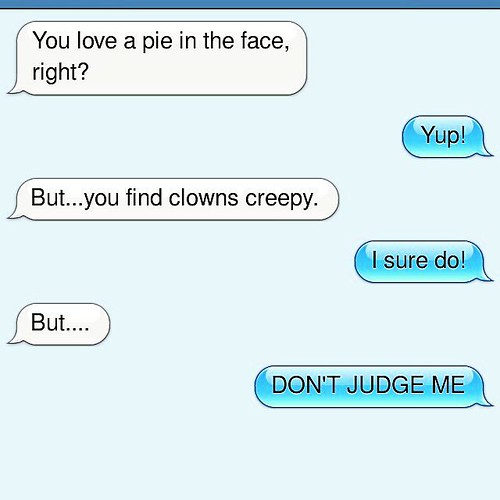 I'm surprised that this conversation doesn't happen more often.... #pieintheface