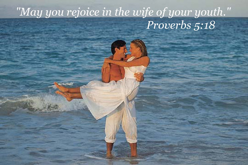 Rejoice in the wife of your youth.