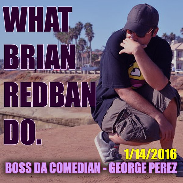 WHAT BRIAN REDBAN DO #3