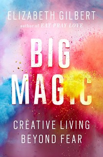Big Magic – Creative Living Beyond Fear