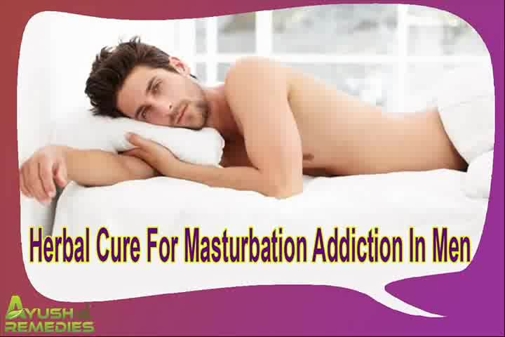 herbal cure for masturbation addiction