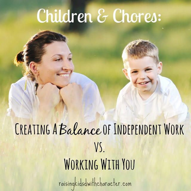 Children & Chores: Creating A Balance of Independent Work Vs. Working With You