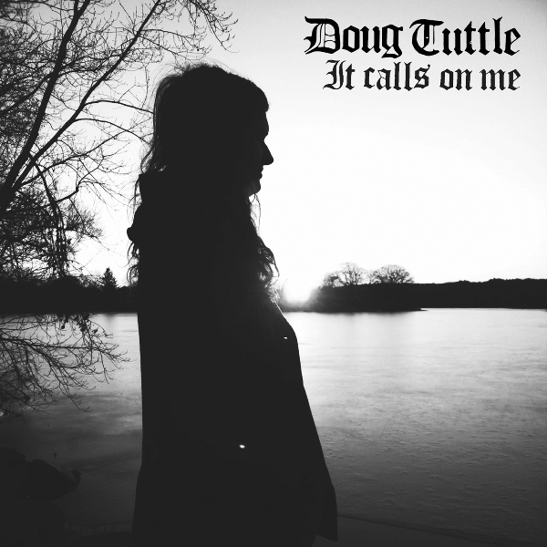 Doug Tuttle - It Calls On Me