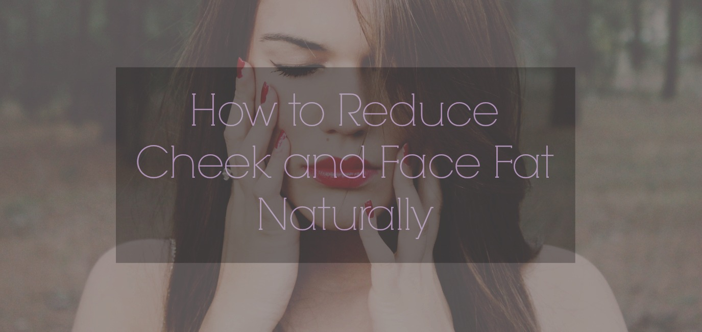 how to reduce cheeks and lose face fat