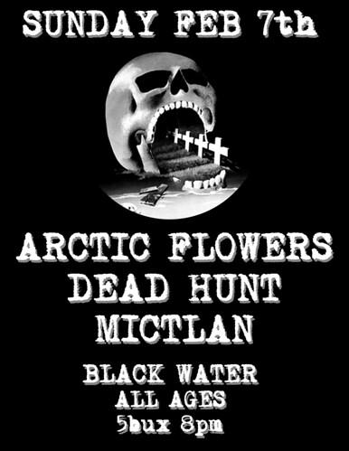 1/7/16 ArcticFlowers/DeadHunt/Mictlan
