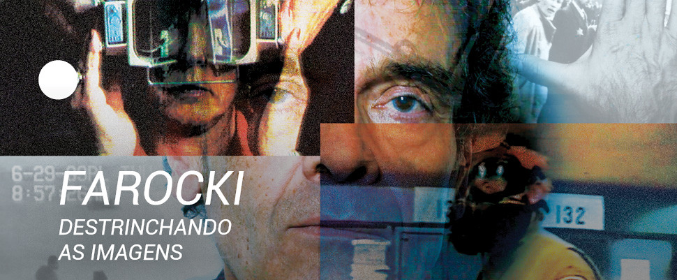 Farocki: Destrinchando Imagens