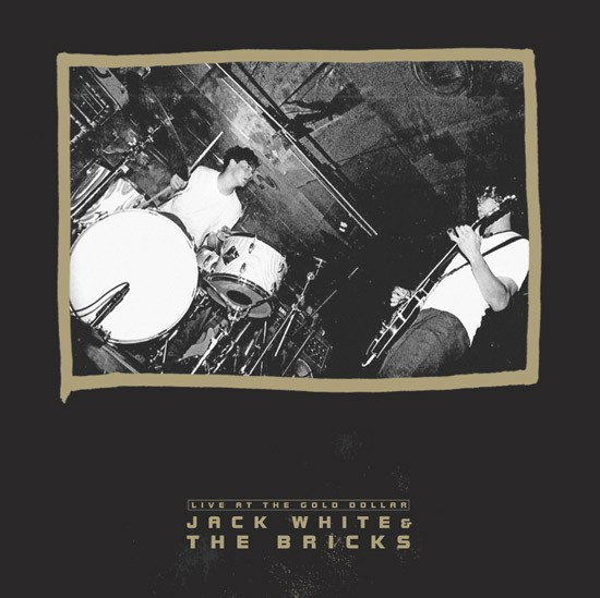 Jack White And The Bricks - Live At The Gold Dollar