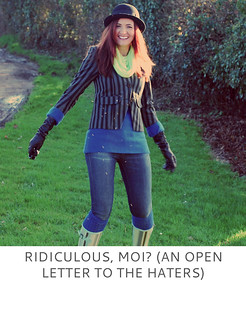 Ridiculous, Moi? An Open Letter to the Haters | Not Dressed As Lamb