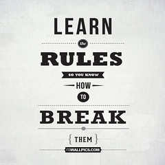 Learn the rules to break them