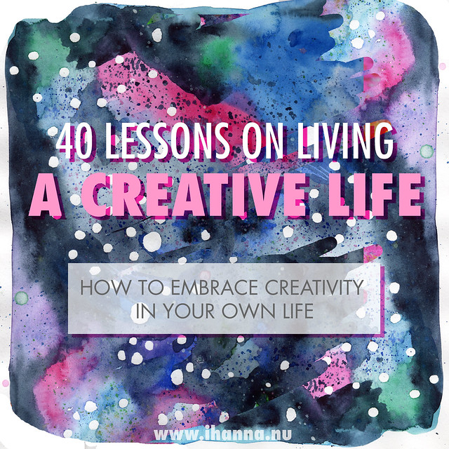 Live a Creative Life - 40 LESSONS on living a Creative Life written by blogger, artist and awesome iHanna