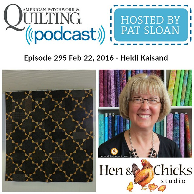 American Patchwork Quilting Pocast episode 295 Heidi Kaisand