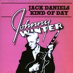 Johnny Winter's Jack Daniels Kind Of Day