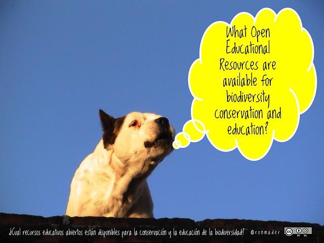 What Open Educational Resources are available for biodiversity conservation and education? = ¿Cual recursos educativos abiertos están disponibles para la conservación y la educación de la biodiversidad? #roofdog #openeducationwk