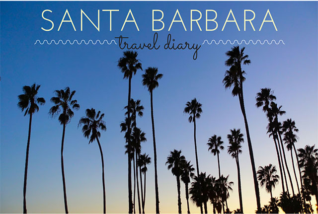 Santa barbara weekend getaway travel diary for Santa barbara vacation ideas