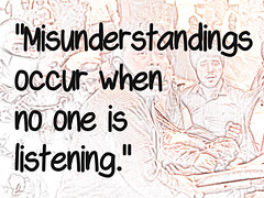 """Quotation: """"Misunderstandings occur when no one is listening"""""""