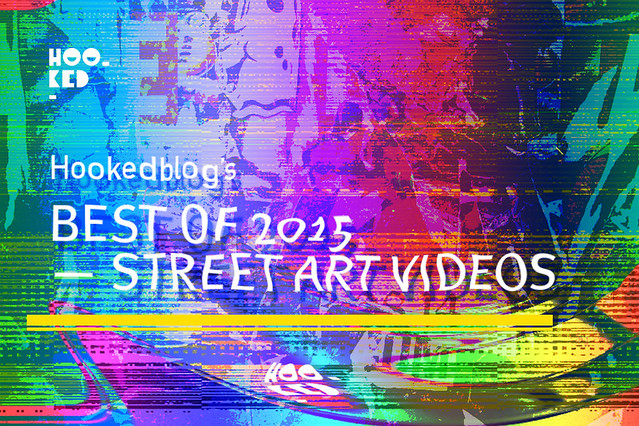 Hookedblog's Best of 2015 — Street Art Videos