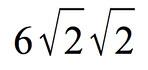 6 times square root of 2 times square root of 2