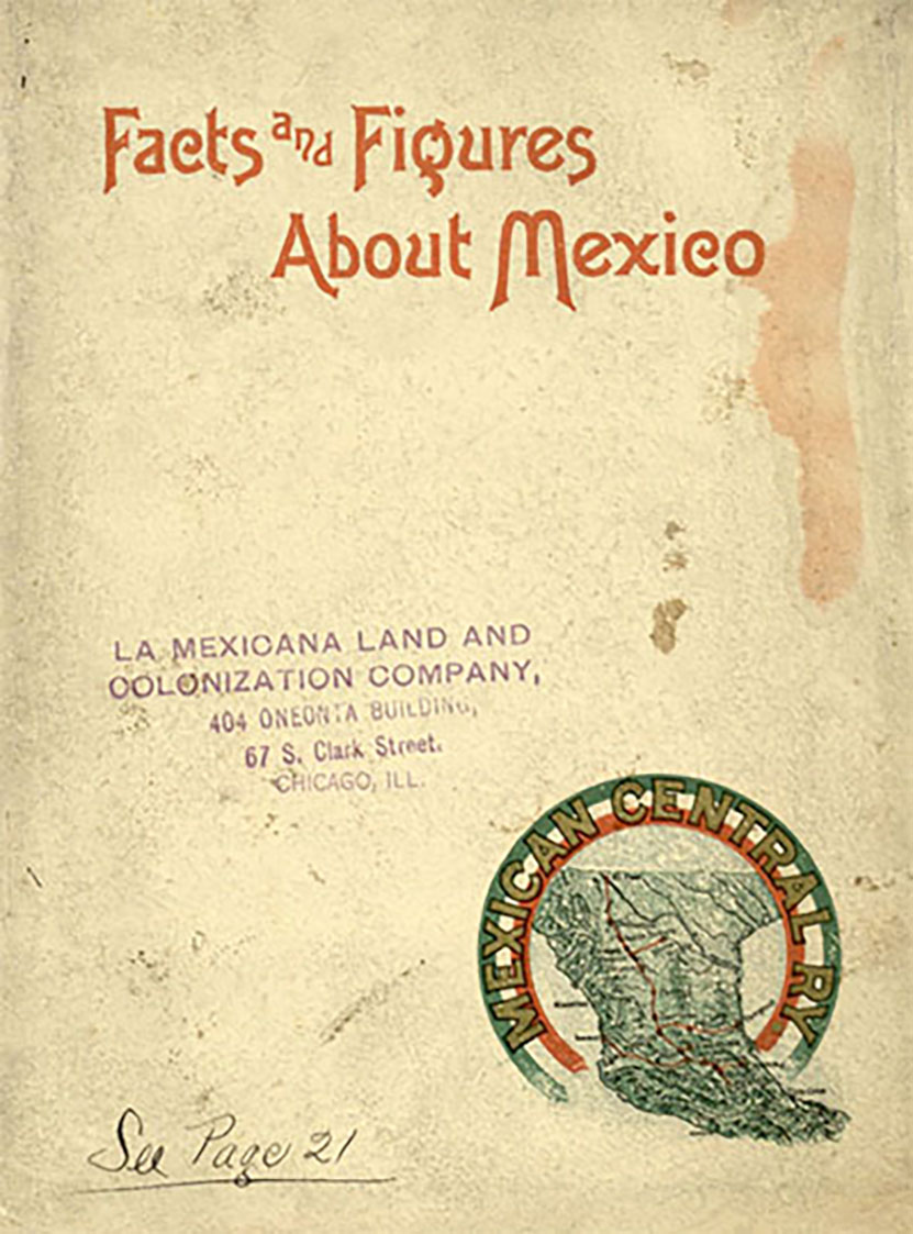 Facts and Figures about Mexico and Her Great Railroad: the Mexican Central. City of Mexico: Issued by the Bureau of Information of the Mexican Central Railway Co., 1898. Print.