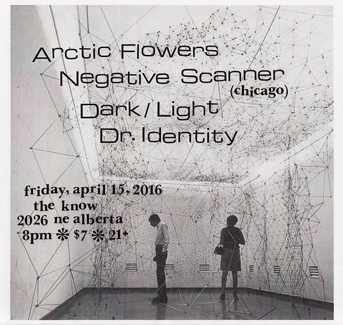 4/25/16 ArcticFlowers/NegativeScanner/DarkLight/DrIdentity