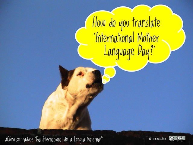 International Mother Language Day = Dia Internacional de la Lengua Materna How do you translate 'International Mother Language Day?'  = ¿Cómo se traduce Dia Internacional de la Lengua Materna?' #usatuvoz @VocesValle @blillehaugen @BnZunni