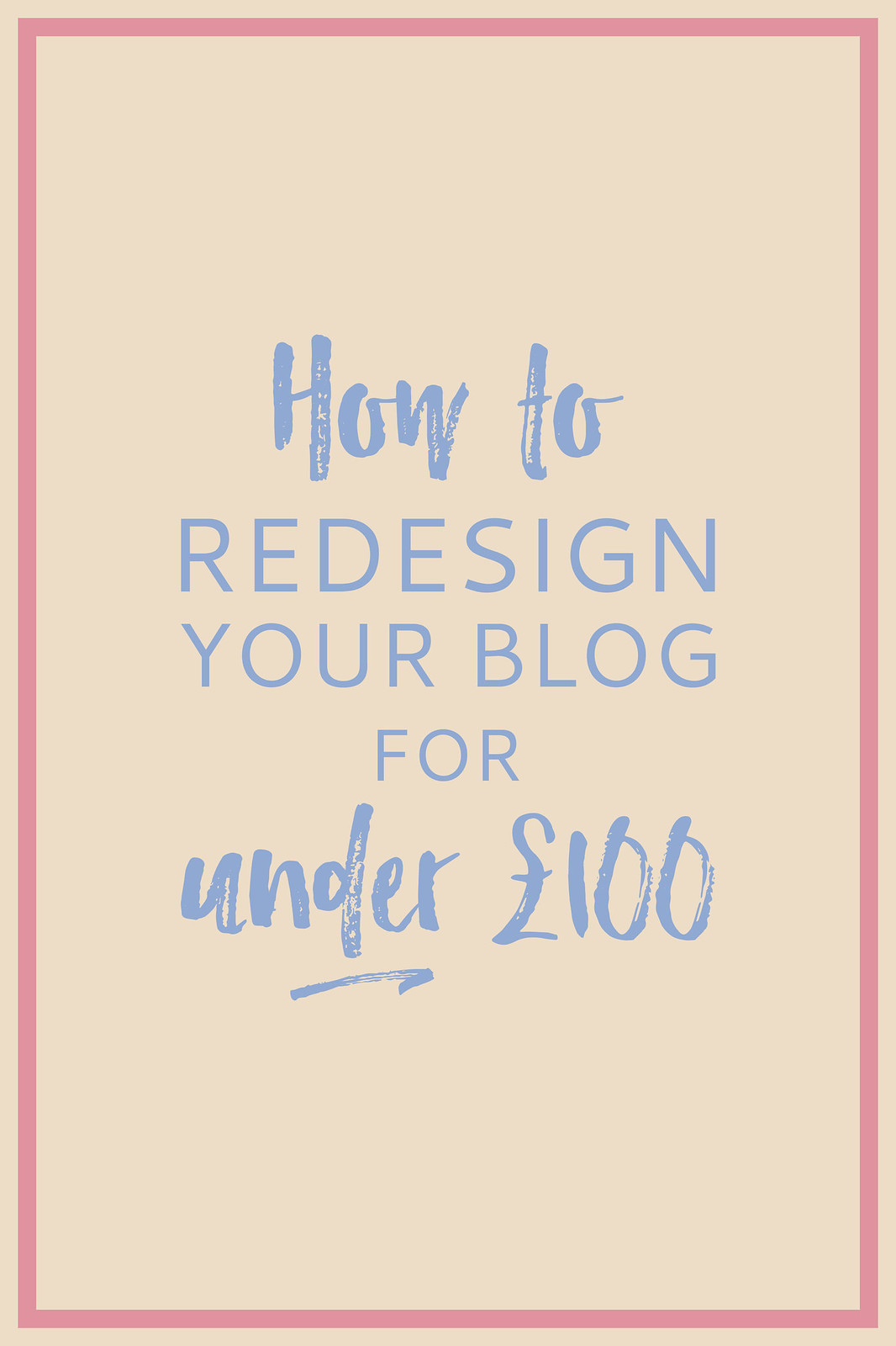 Blogging Tips | How to Redesign Your Blog for Under £100