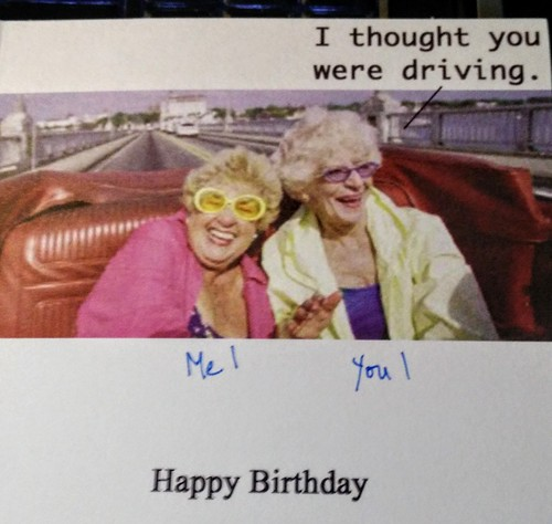 birthday card inside showing same two old ladies. The second one is saying 'I thought you were driving!
