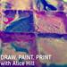 Draw, Paint, Print. (WI-2016)
