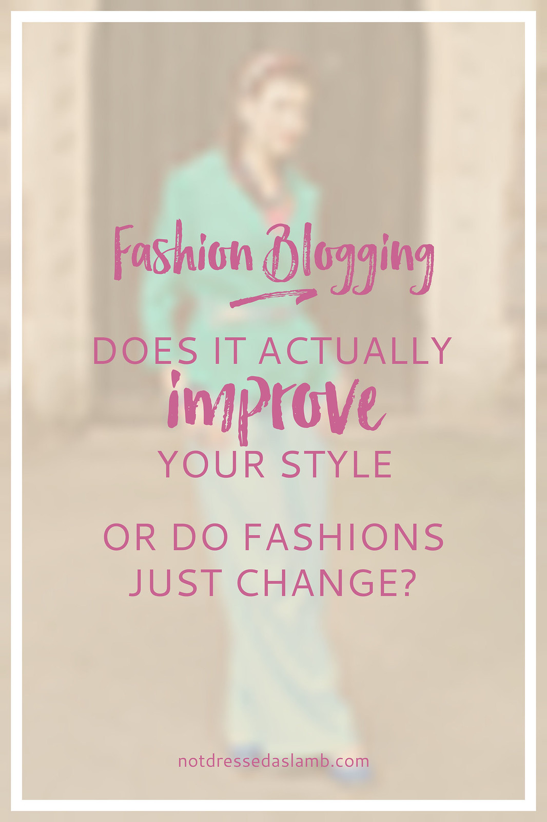 Fashion Blogging: Does It Actually Improve Your Style or Do Fashions Just Change?