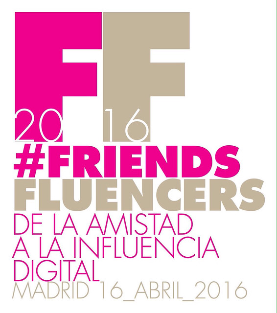 FriendsFluencers I Evento, Madrid 16 de abril 2016