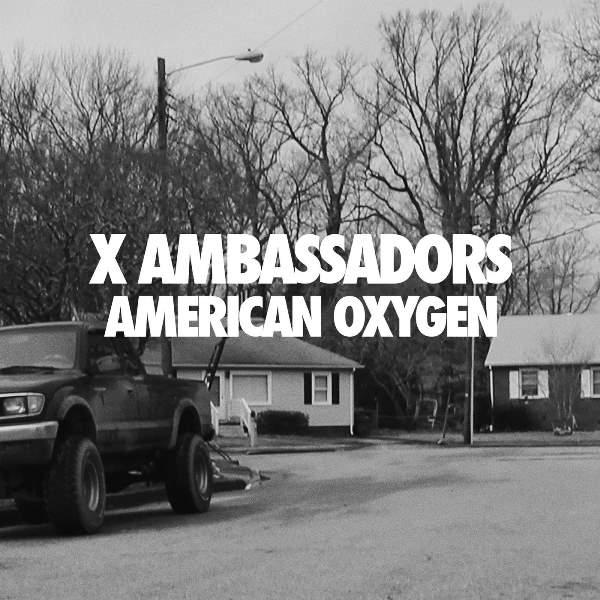 X Ambassadors - American Oxygen