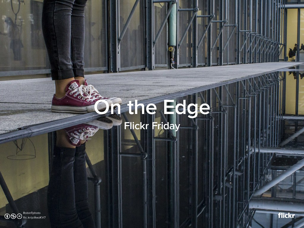 Flickr Friday: On the Edge