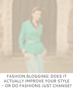 Not Dressed As Lamb | Fashion blogging: Dos it actually improve your style, or do fashions change?