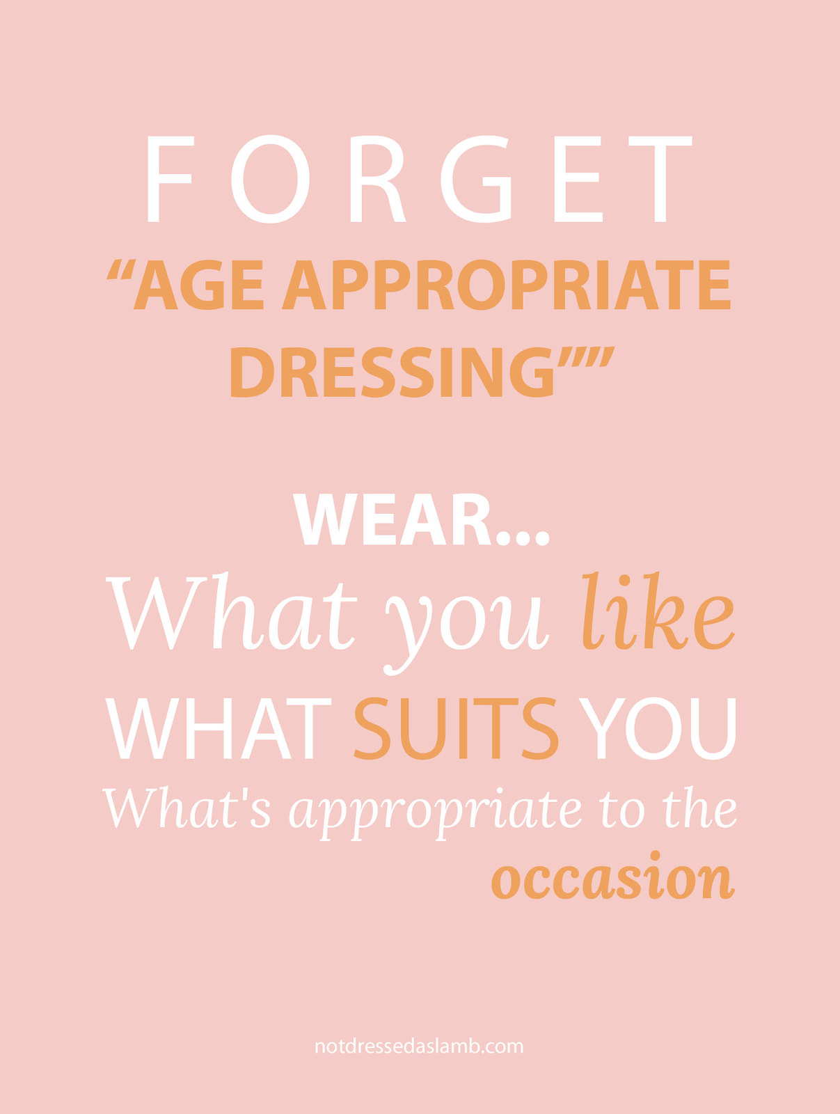 "Forget ""age appropriate"": Wear what you like, what suits you, and what's appropriate to the occasion."