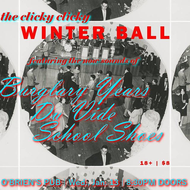 The Clicky Clicky Winter Ball featuring Burglary Years, Du Vide and School Shoes | O'Brien's Pub | 13 Jan.