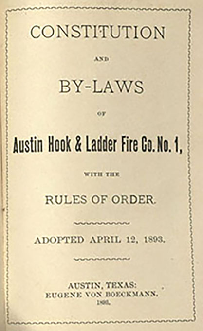 Austin Hook & Ladder Fire Co. No. 1. Constitution and By-Laws of Austin Hook & Ladder Fire Co. No. 1. Austin: Eugene von Boeckmann, 1893. Print.