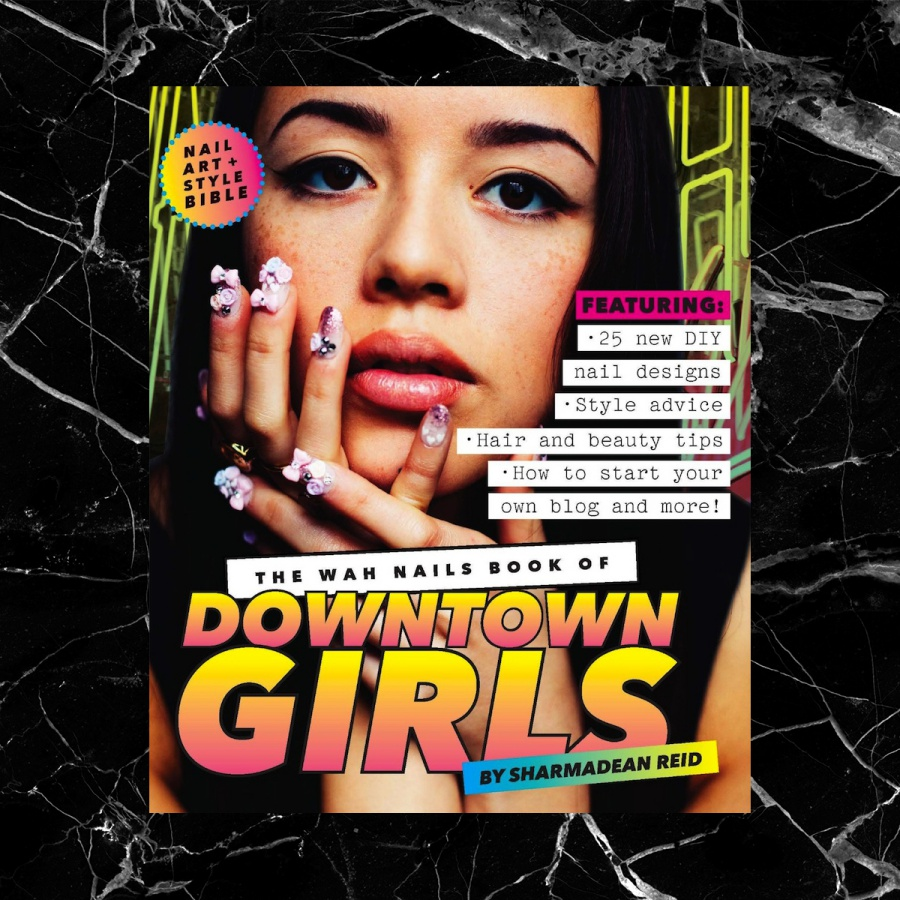 THE WAH NAILS BOOK OF DOWNTOWN GIRLS NAIL ART + STYLE BIBLE BY SHARMADEAN REID
