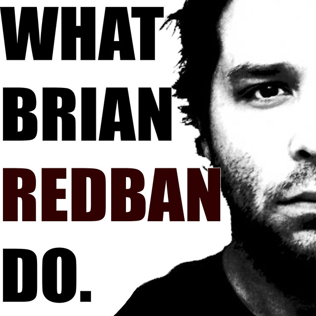 WHAT BRIAN REDBAN DO