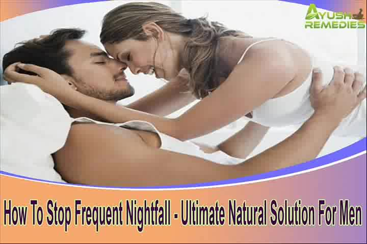How To Stop Frequent Nightfall - Ultimate Natural Solution For Men
