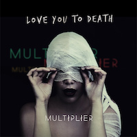 Multiplier Love You To Death single cover
