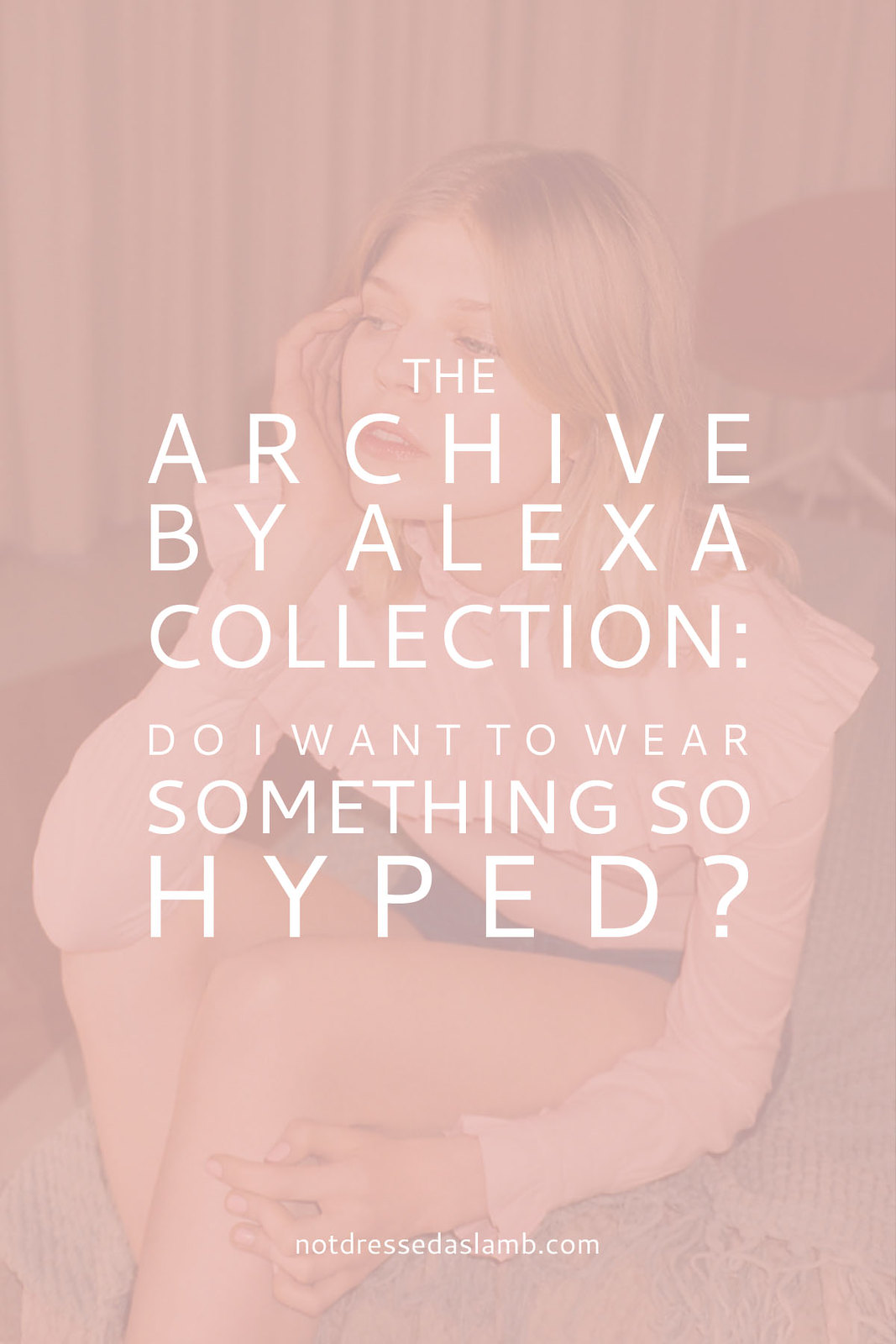 The Archive by Alexa Collection: Can I Wear Something So Hyped? | Not Dressed As Lamb ponders