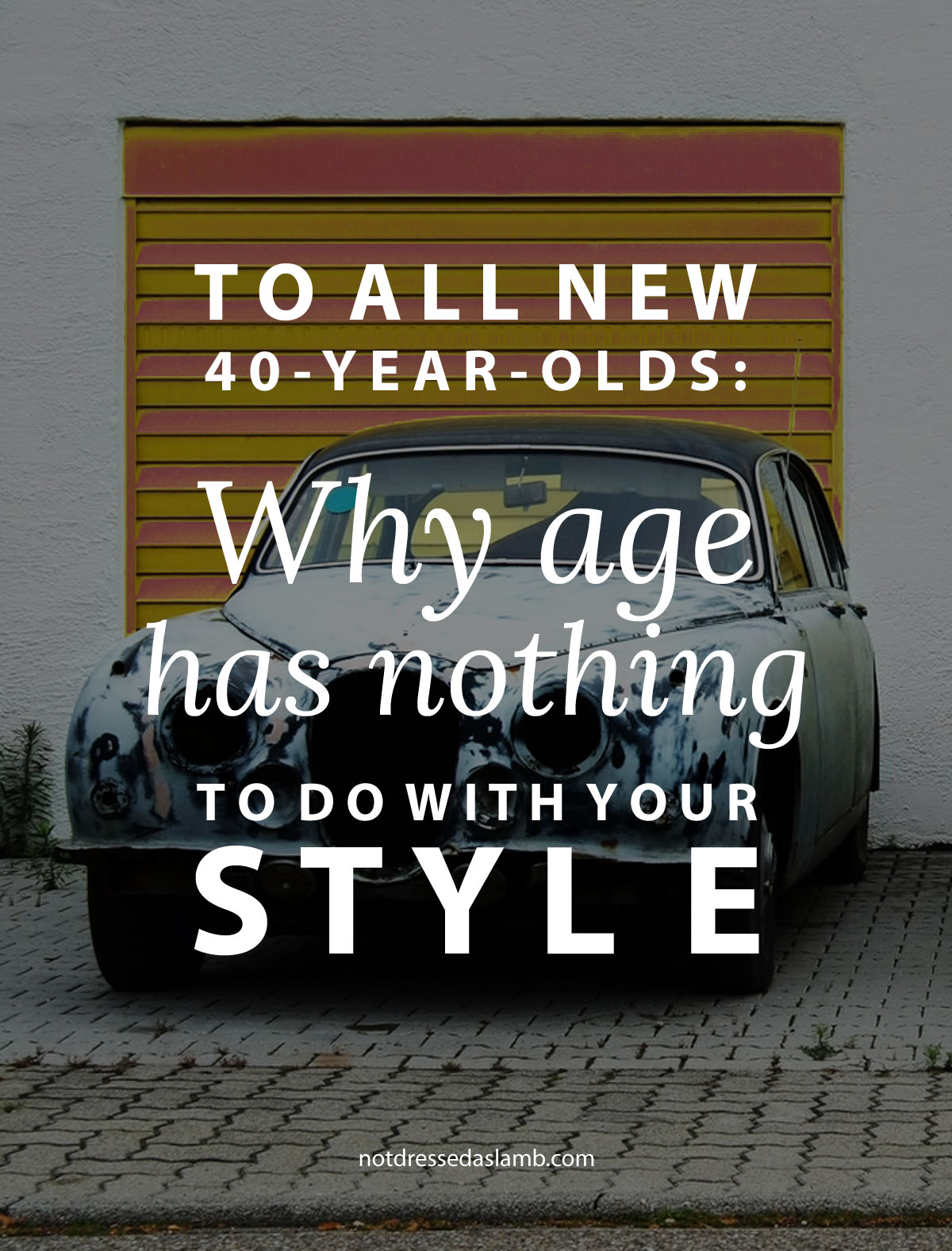 To All New 40-Year-Olds: Why Age Has Nothing to Do With Your Style