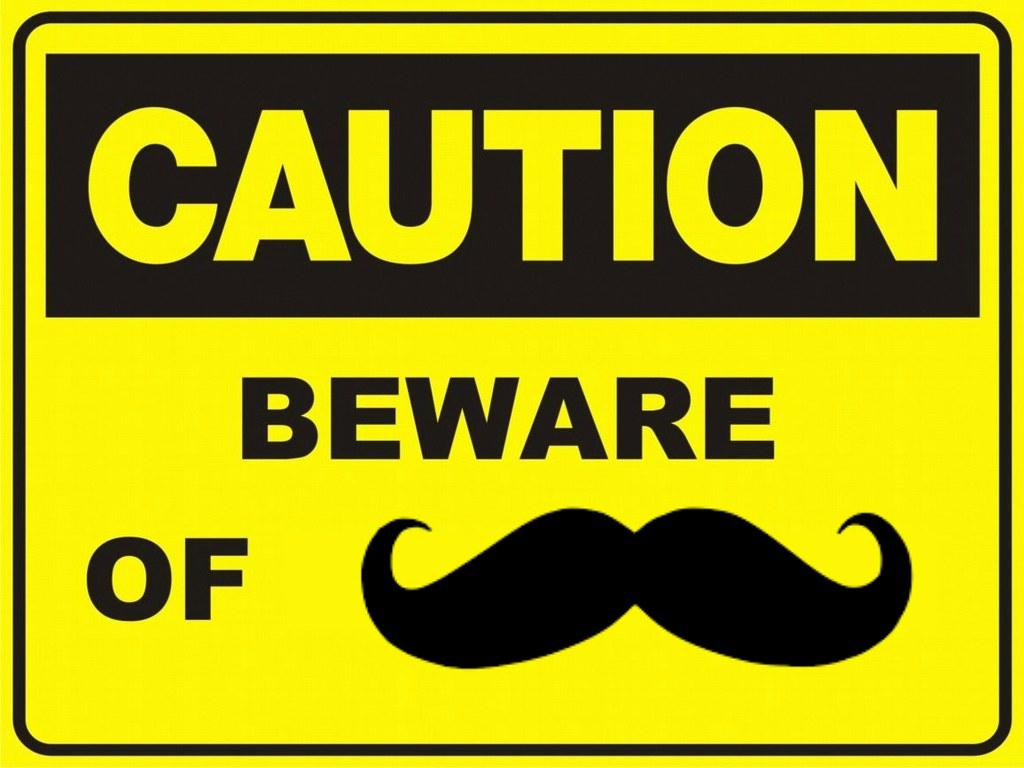 beware of mustaches