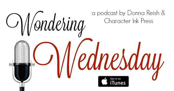 Wondering Wednesday: a podcast by Donna Reish & Character Ink Press